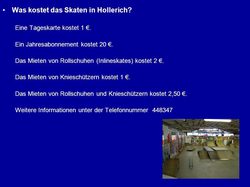 Was kostet das Skaten in Hollerich? Eine Tageskarte kostet 1. Ein Jahresabonnement kostet 20. Das Mieten von Rollschuhen (Inlineskates) kostet 2. Das