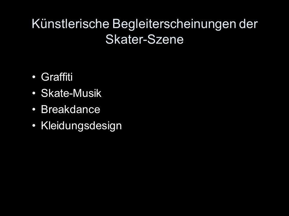 Künstlerische Begleiterscheinungen der Skater-Szene Graffiti Skate-Musik Breakdance Kleidungsdesign