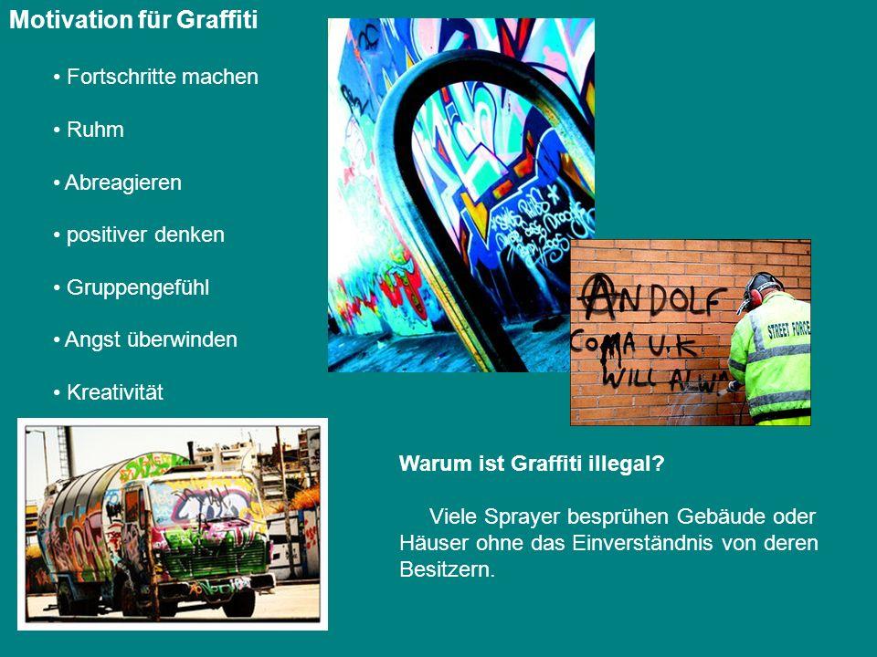 Motivation für Graffiti Fortschritte machen Ruhm Abreagieren positiver denken Gruppengefühl Angst überwinden Kreativität Warum ist Graffiti illegal? V