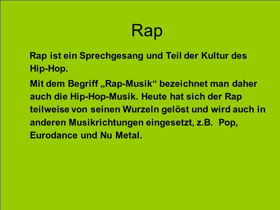 Rap Rap ist ein Sprechgesang und Teil der Kultur des Hip-Hop. Mit dem Begriff Rap-Musik bezeichnet man daher auch die Hip-Hop-Musik. Heute hat sich de