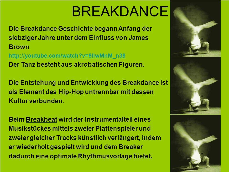BREAKDANCE Die Breakdance Geschichte begann Anfang der siebziger Jahre unter dem Einfluss von James Brown http://youtube.com/watch?v=8IlwMnM_n38 Der T