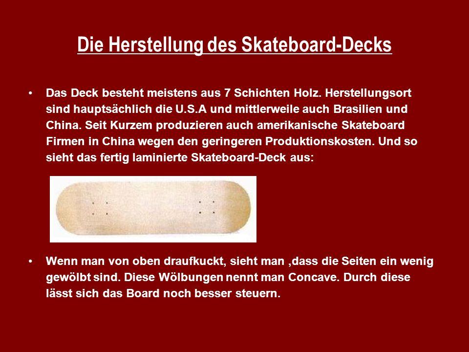 Die Herstellung des Skateboard-Decks Das Deck besteht meistens aus 7 Schichten Holz. Herstellungsort sind hauptsächlich die U.S.A und mittlerweile auc
