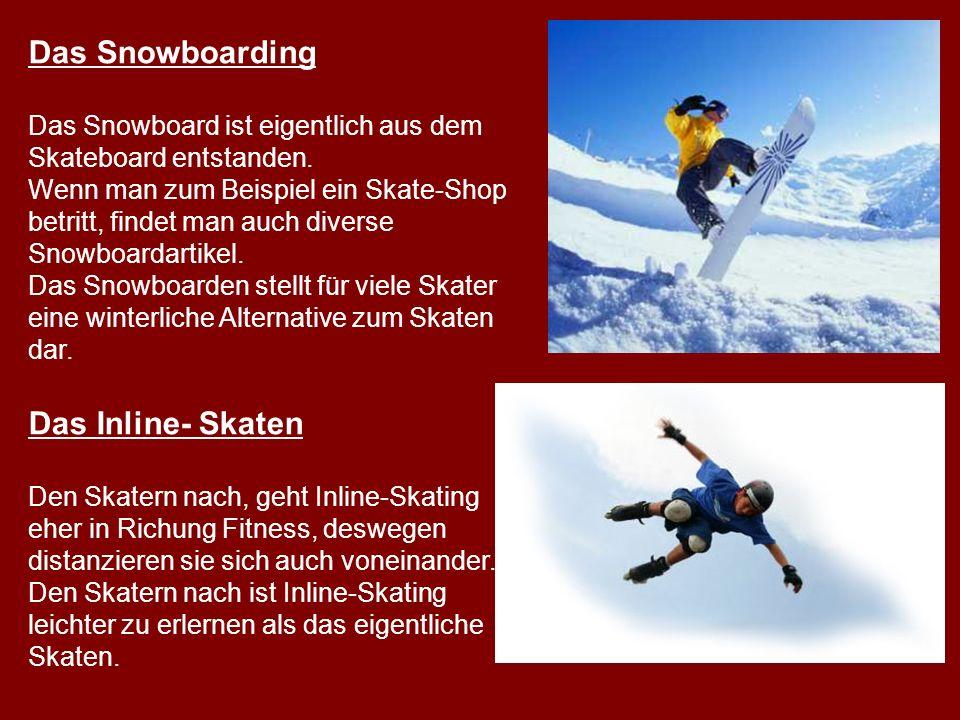 Das Snowboarding Das Snowboard ist eigentlich aus dem Skateboard entstanden. Wenn man zum Beispiel ein Skate-Shop betritt, findet man auch diverse Sno