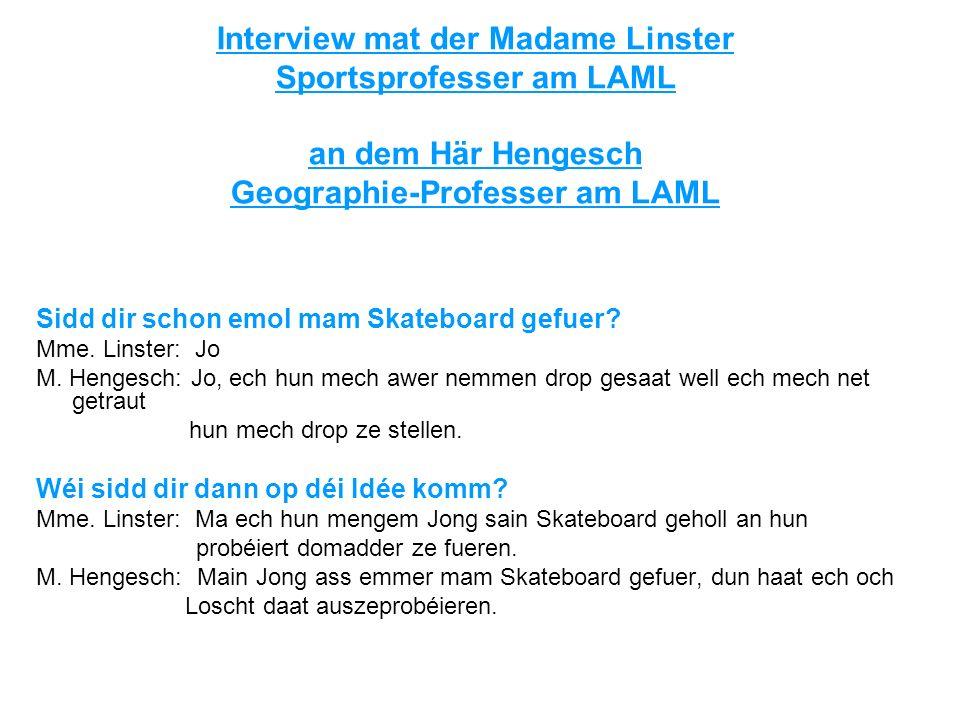 Interview mat der Madame Linster Sportsprofesser am LAML an dem Här Hengesch Geographie-Professer am LAML Sidd dir schon emol mam Skateboard gefuer? M