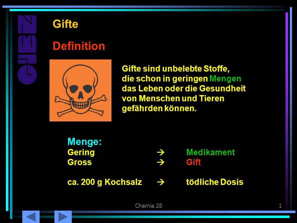 Chemie 281 Definition Gifte Gifte sind unbelebte Stoffe, die schon in geringen Mengen das Leben oder die Gesundheit von Menschen und Tieren gefährden