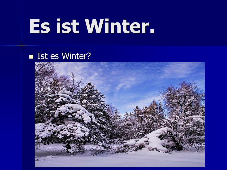 Es ist Winter. Ist es Winter? Ist es Winter?