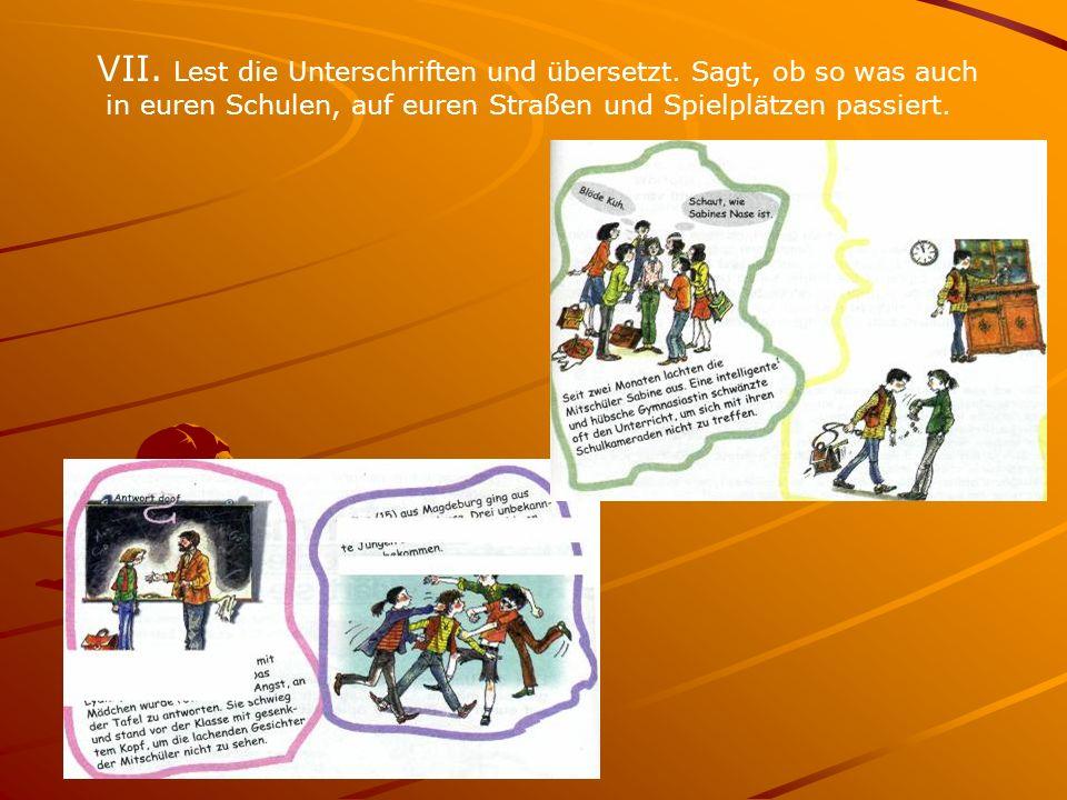 VII. Lest die Unterschriften und übersetzt. Sagt, ob so was auch in euren Schulen, auf euren Straßen und Spielplätzen passiert.