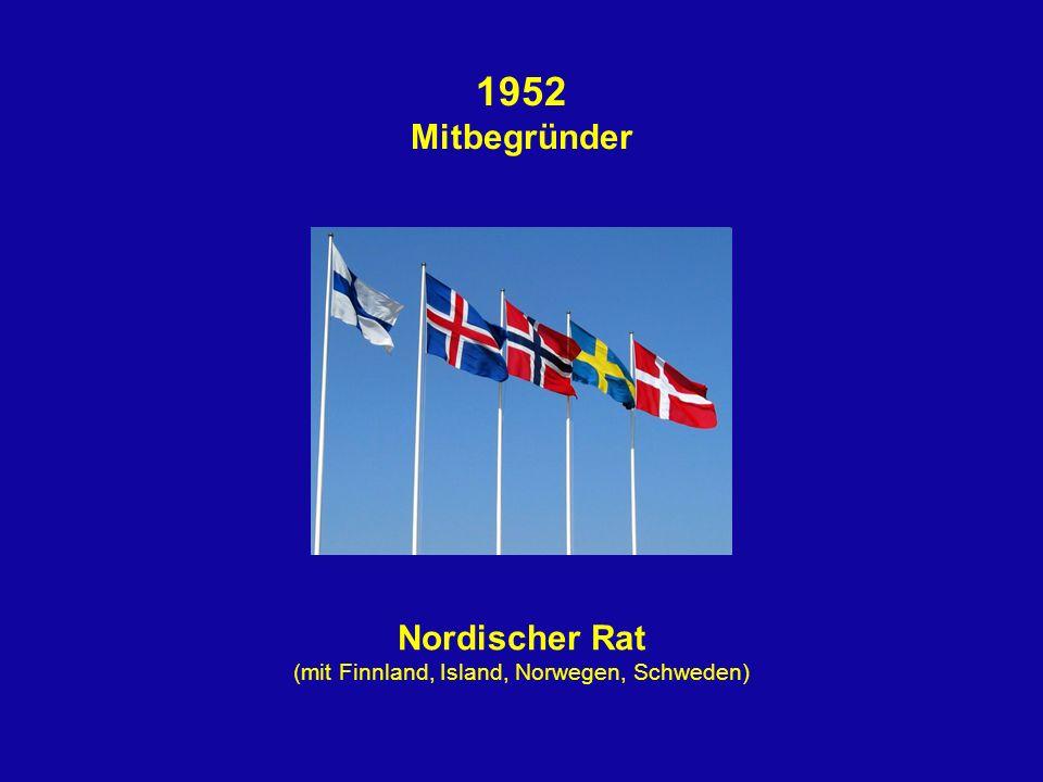 1952 Mitbegründer Nordischer Rat (mit Finnland, Island, Norwegen, Schweden)