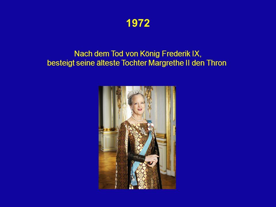 1972 Nach dem Tod von König Frederik IX, besteigt seine älteste Tochter Margrethe II den Thron
