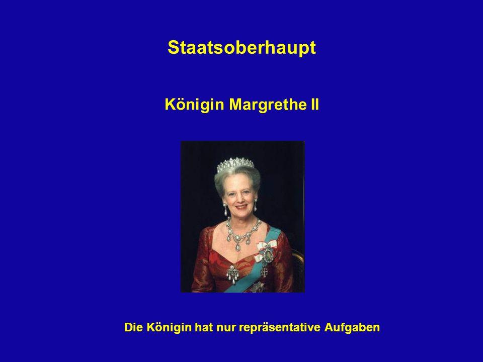 Staatsoberhaupt Königin Margrethe II Die Königin hat nur repräsentative Aufgaben
