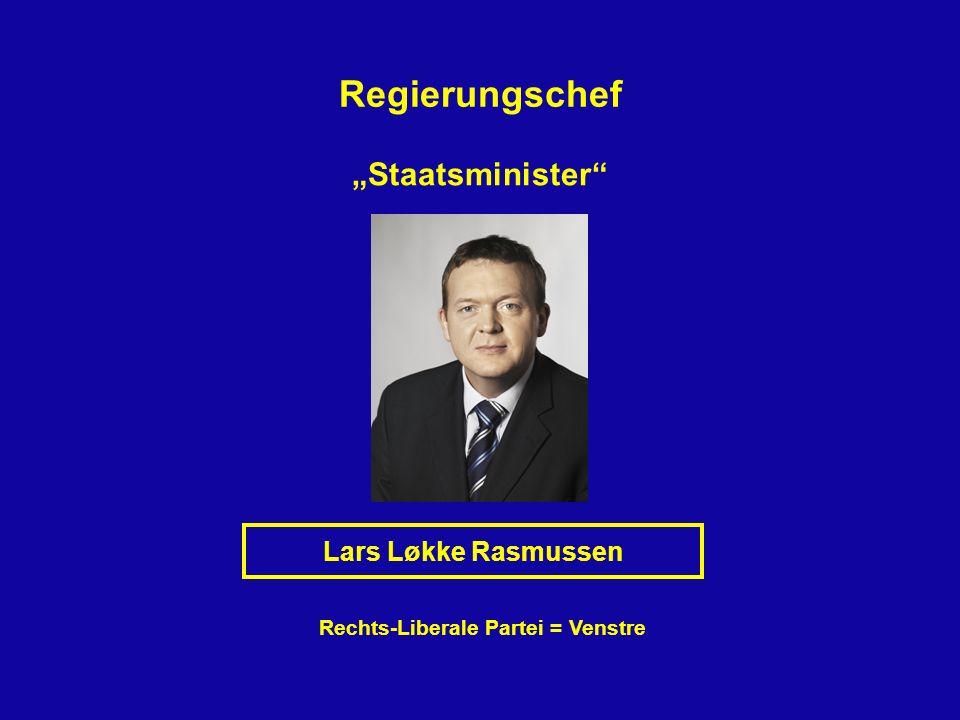 Regierungschef Staatsminister Lars Løkke Rasmussen Rechts-Liberale Partei = Venstre