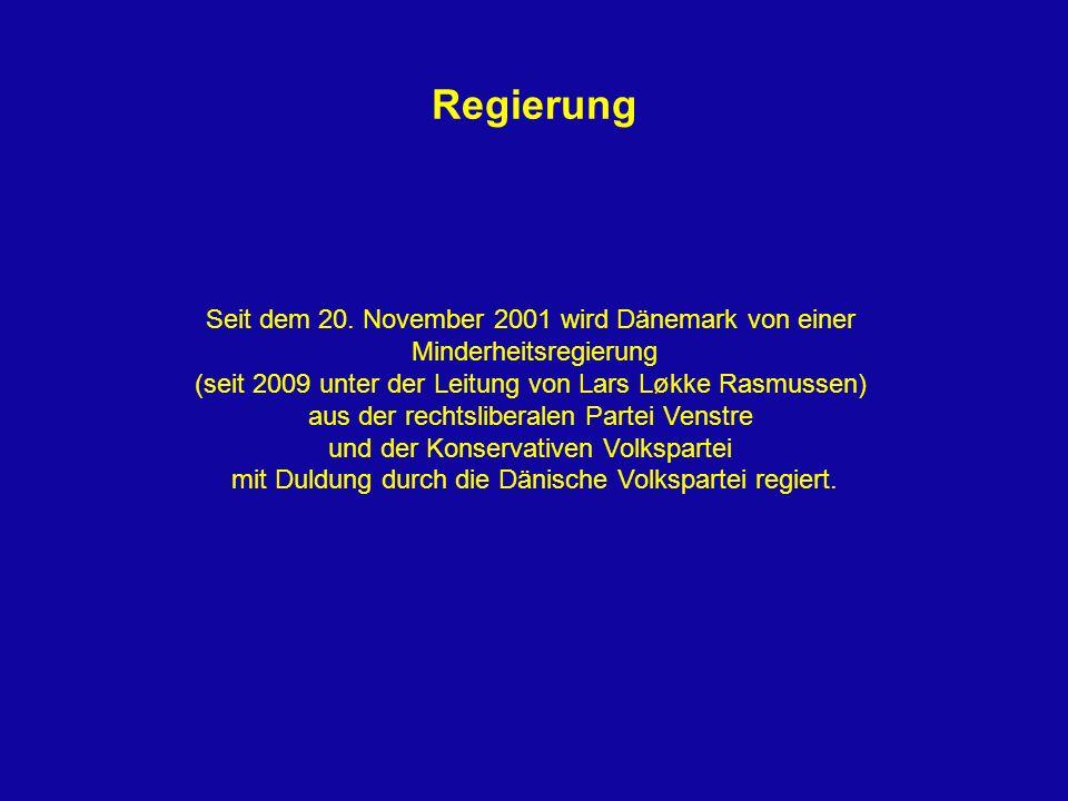 Regierung Seit dem 20. November 2001 wird Dänemark von einer Minderheitsregierung (seit 2009 unter der Leitung von Lars Løkke Rasmussen) aus der recht
