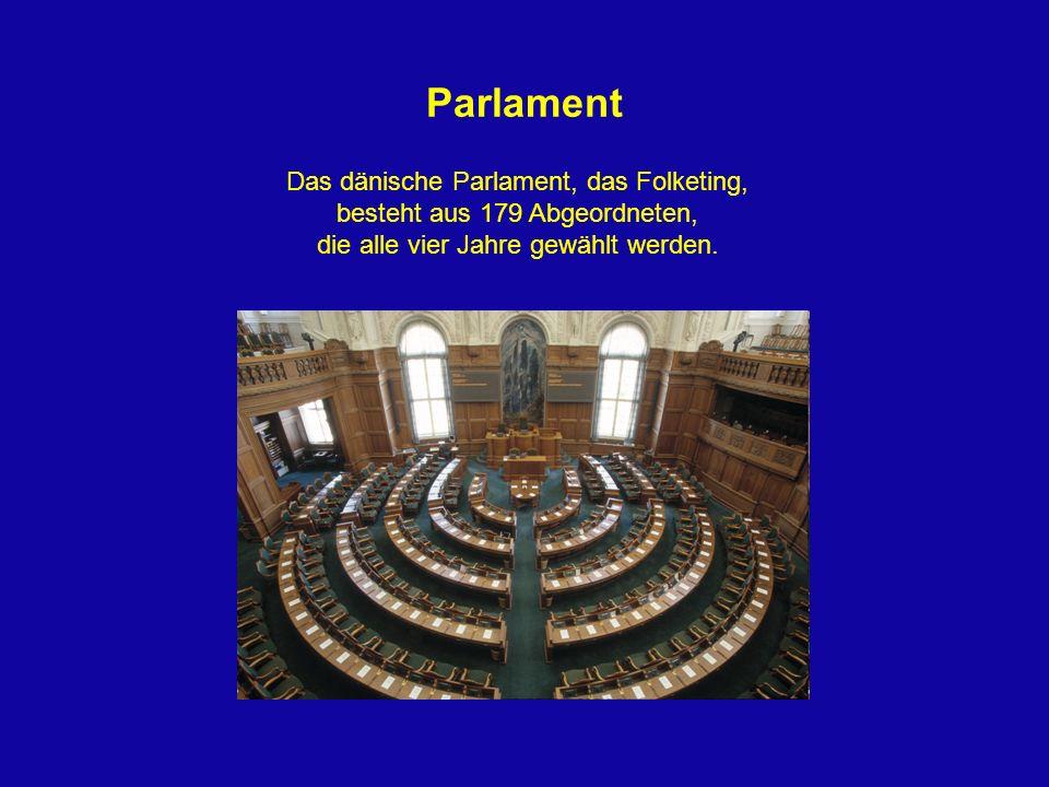 Parlament Das dänische Parlament, das Folketing, besteht aus 179 Abgeordneten, die alle vier Jahre gewählt werden.
