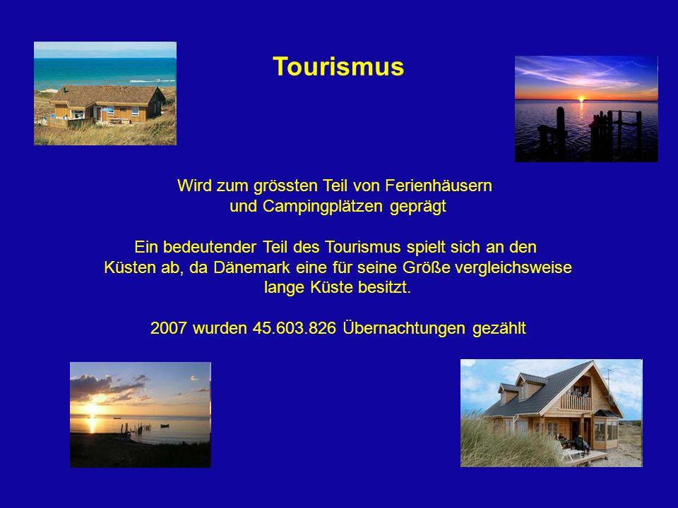 Tourismus Wird zum grössten Teil von Ferienhäusern und Campingplätzen geprägt Ein bedeutender Teil des Tourismus spielt sich an den Küsten ab, da Däne