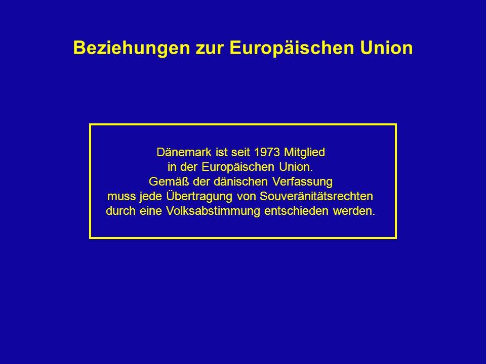 Beziehungen zur Europäischen Union Dänemark ist seit 1973 Mitglied in der Europäischen Union. Gemäß der dänischen Verfassung muss jede Übertragung von