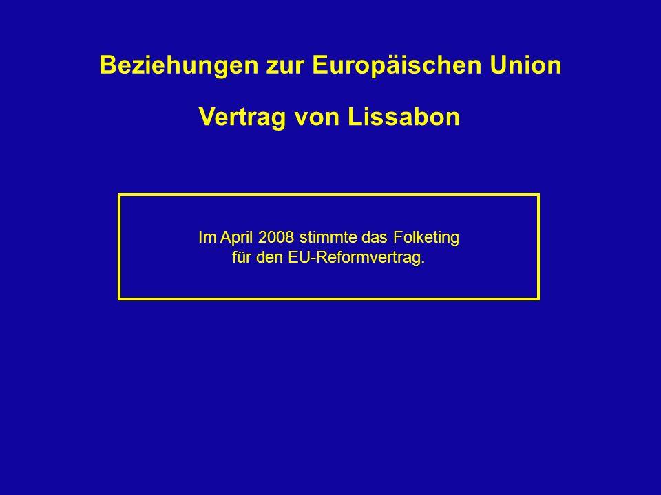 Vertrag von Lissabon Im April 2008 stimmte das Folketing für den EU-Reformvertrag. Beziehungen zur Europäischen Union