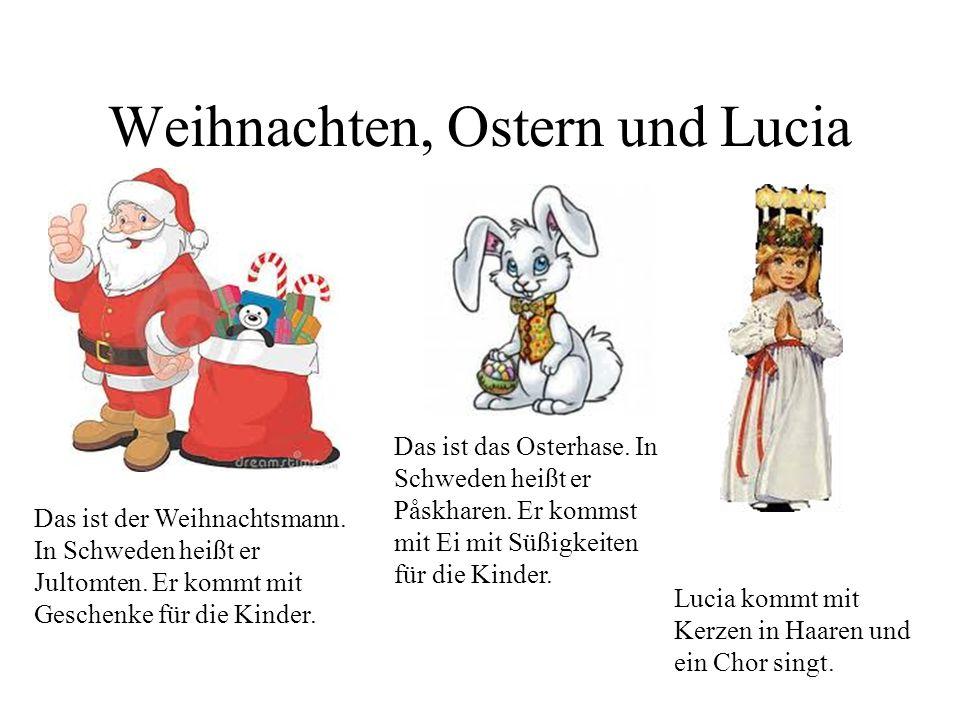 Ferien, Traditionen, Feiern Hier feiern wir Weihnachten, Ostern und Lucia. Weihnachten: Wir haben Weihnachtsferien ungefähr drei Wochen. In Schweden h