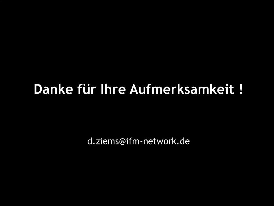Danke für Ihre Aufmerksamkeit ! d.ziems@ifm-network.de