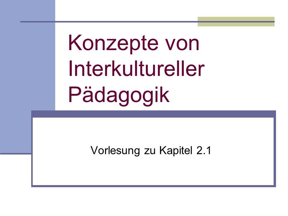 Konzepte von Interkultureller Pädagogik Vorlesung zu Kapitel 2.1