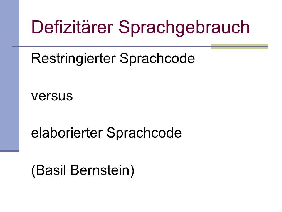 Restringierter Sprachcode versus elaborierter Sprachcode (Basil Bernstein) Defizitärer Sprachgebrauch
