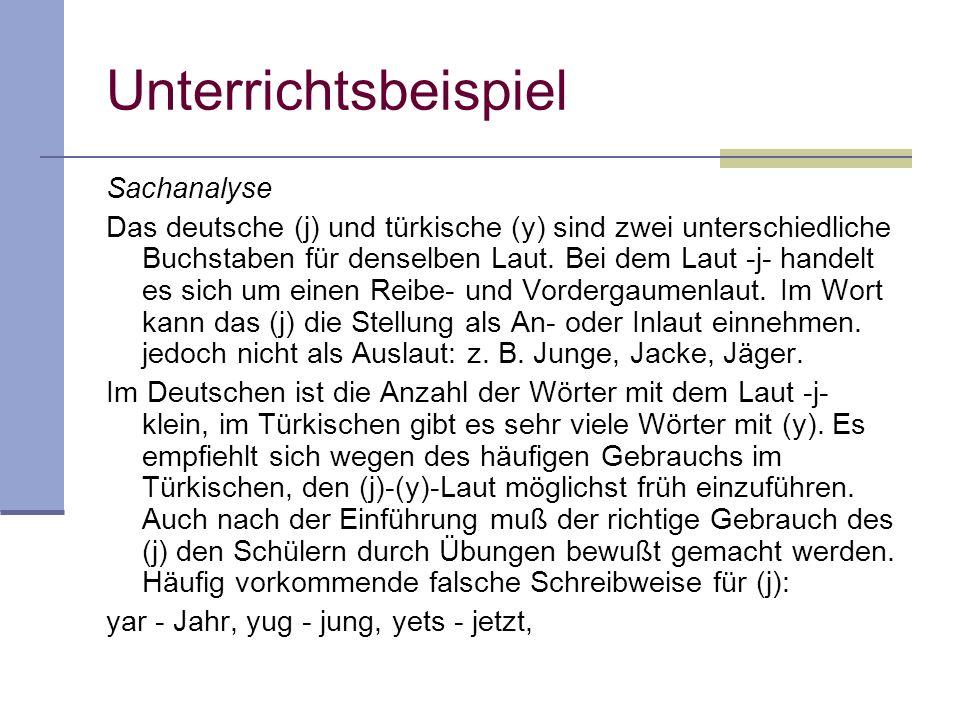 Unterrichtsbeispiel Sachanalyse Das deutsche (j) und türkische (y) sind zwei unterschiedliche Buchstaben für denselben Laut. Bei dem Laut -j- handelt