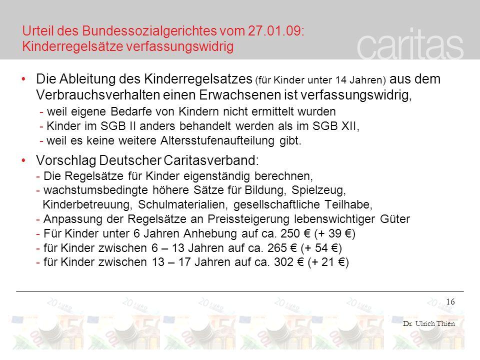 16 Dr. Ulrich Thien Urteil des Bundessozialgerichtes vom 27.01.09: Kinderregelsätze verfassungswidrig Die Ableitung des Kinderregelsatzes (für Kinder
