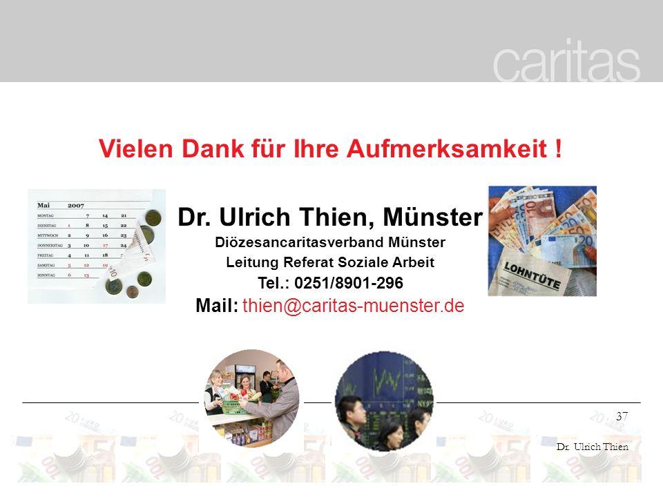 37 Dr. Ulrich Thien Vielen Dank für Ihre Aufmerksamkeit ! Dr. Ulrich Thien, Münster Diözesancaritasverband Münster Leitung Referat Soziale Arbeit Tel.