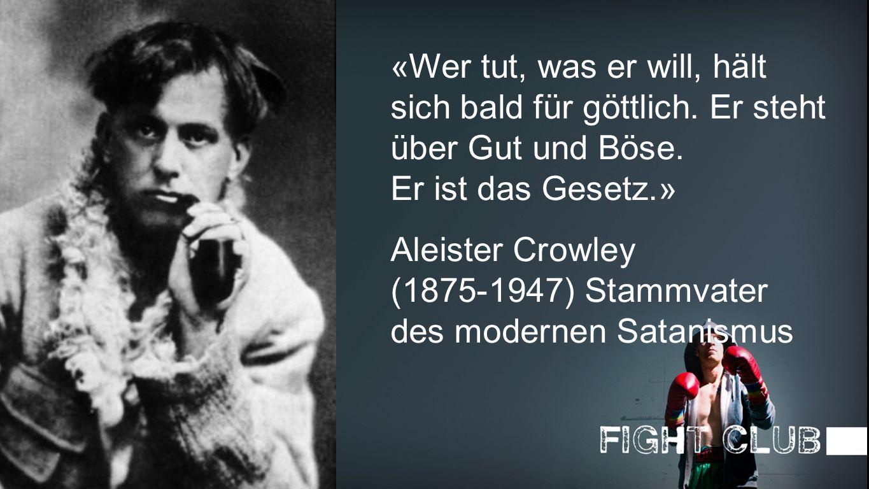Crowley «Wer tut, was er will, hält sich bald für göttlich. Er steht über Gut und Böse. Er ist das Gesetz.» Aleister Crowley (1875-1947) Stammvater de