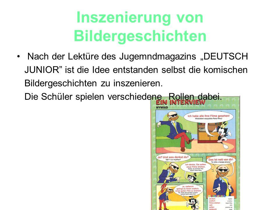 Inszenierung von Bildergeschichten Nach der Lektüre des Jugemndmagazins DEUTSCH JUNIOR ist die Idee entstanden selbst die komischen Bildergeschichten