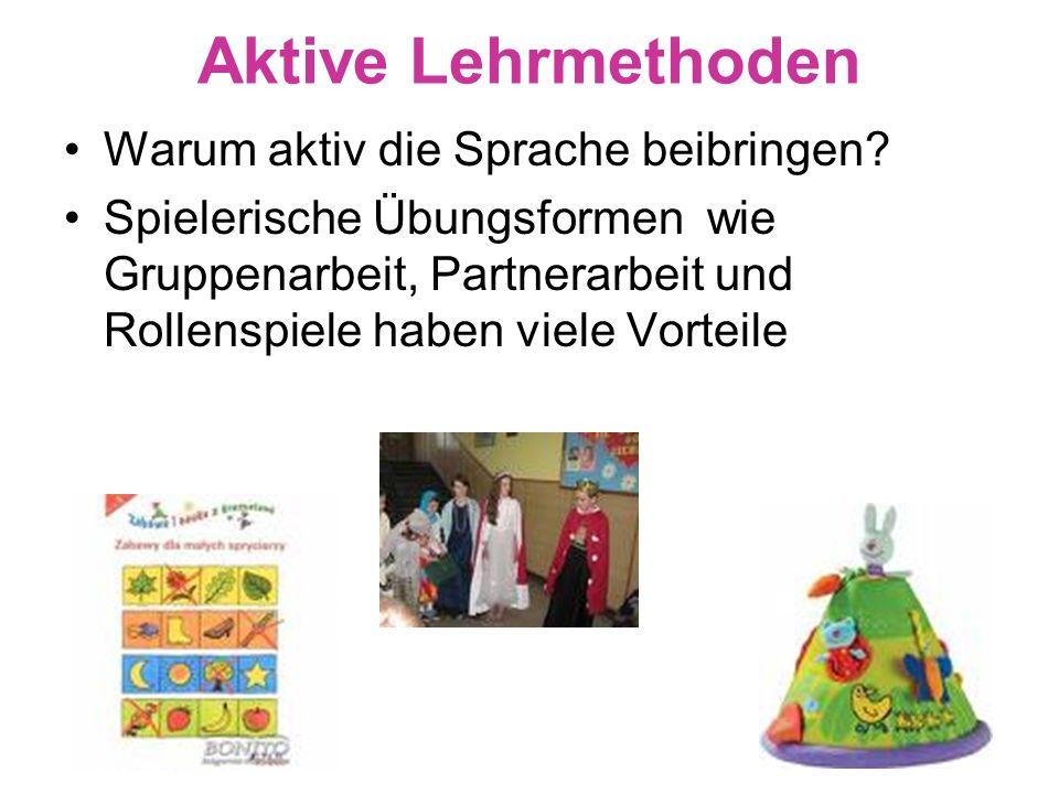 Aktive Lehrmethoden Die Schüler können die deutsche Grammatik,Vokabeln und Texte - leichter verstehen, - behalten und beherrschen Bei aktiven Lehrmethoden * sind sie kreativ, * lernen beim Spielen, * machen eigene Erfahrungen * und sammeln das Wissen