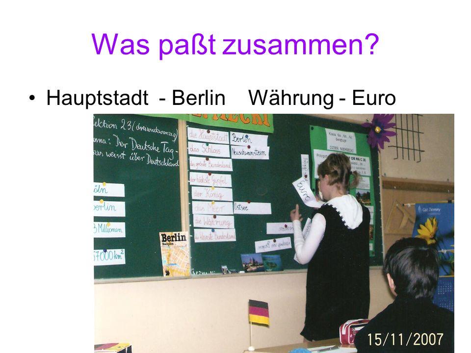 Was paßt zusammen? Hauptstadt - Berlin Währung - Euro