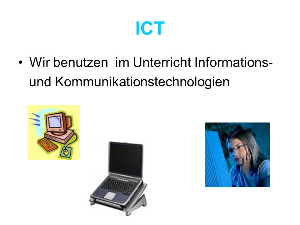 ICT Wir benutzen im Unterricht Informations- und Kommunikationstechnologien