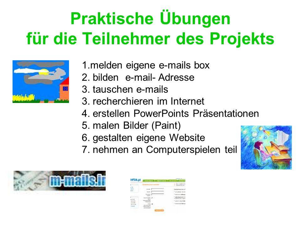 Praktische Übungen für die Teilnehmer des Projekts 1.melden eigene e-mails box 2. bilden e-mail- Adresse 3. tauschen e-mails 3. recherchieren im Inter