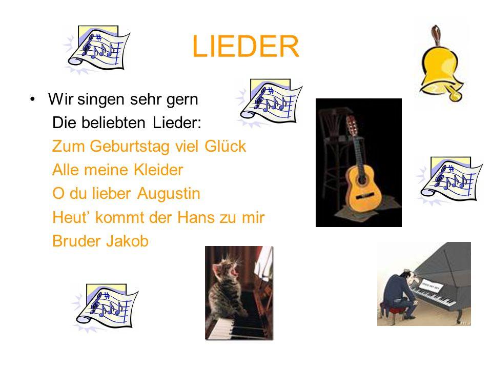 LIEDER Wir singen sehr gern Die beliebten Lieder: Zum Geburtstag viel Glück Alle meine Kleider O du lieber Augustin Heut kommt der Hans zu mir Bruder