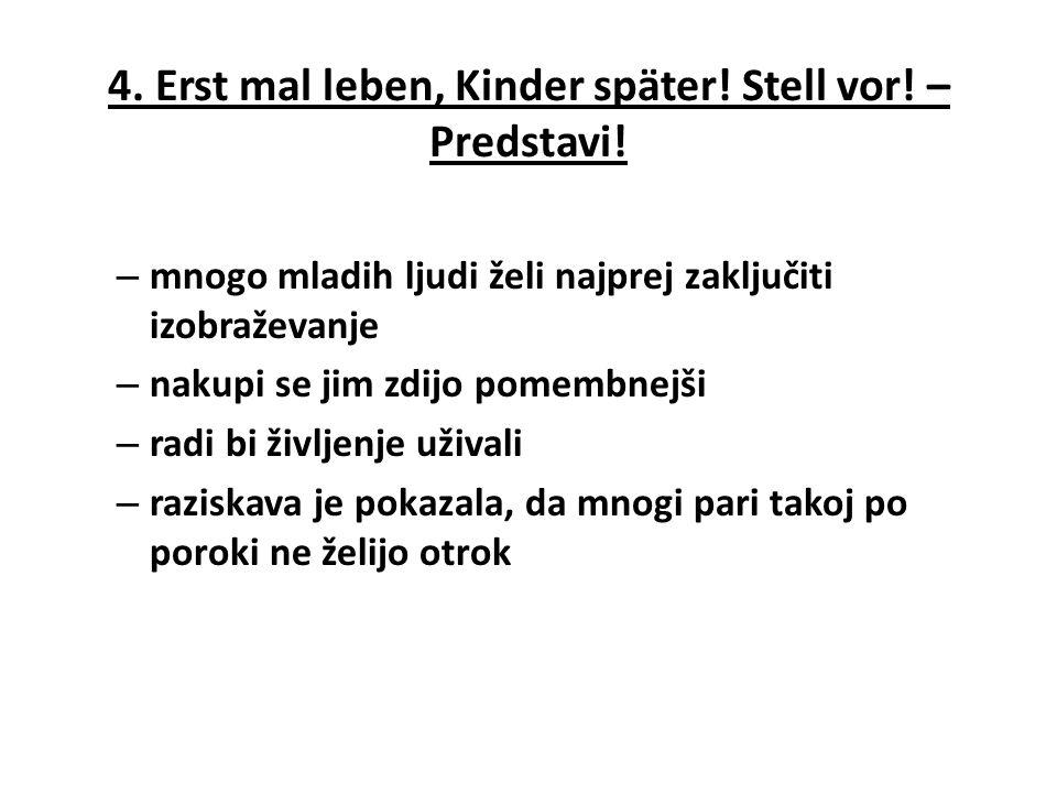 4. Erst mal leben, Kinder später! Stell vor! – Predstavi! – mnogo mladih ljudi želi najprej zaključiti izobraževanje – nakupi se jim zdijo pomembnejši