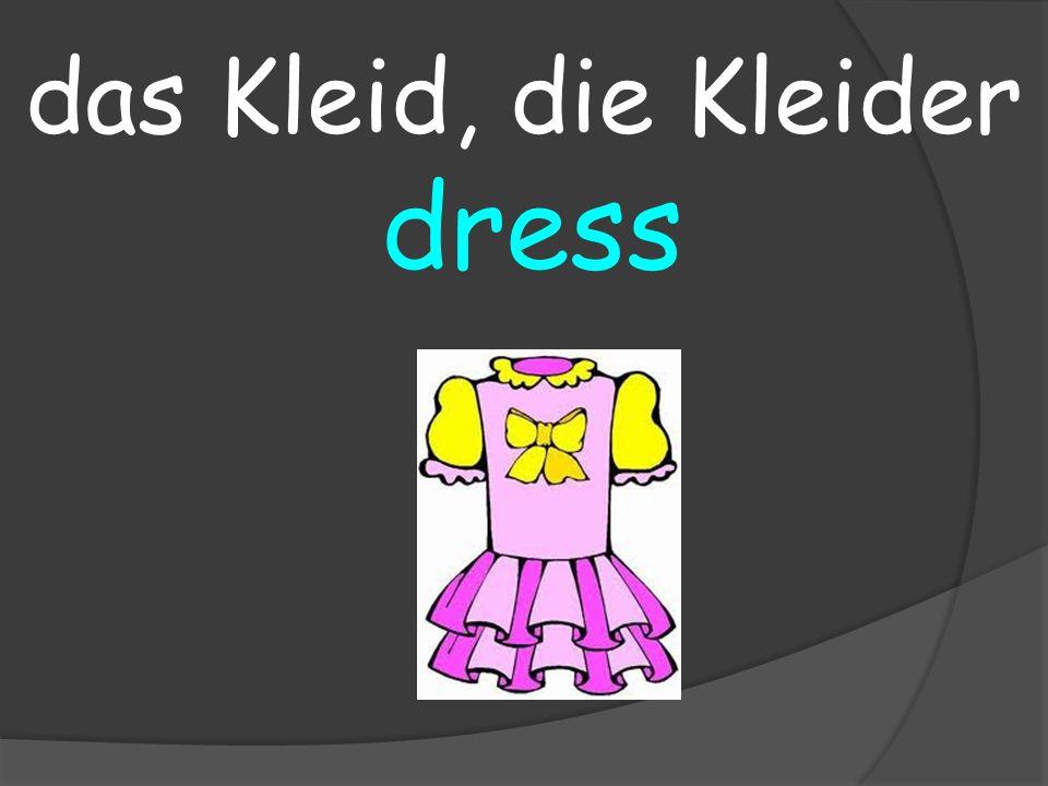 dress das Kleid, die Kleider