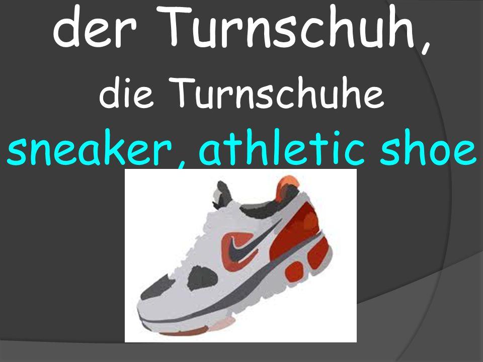 sneaker, athletic shoe der Turnschuh, die Turnschuhe