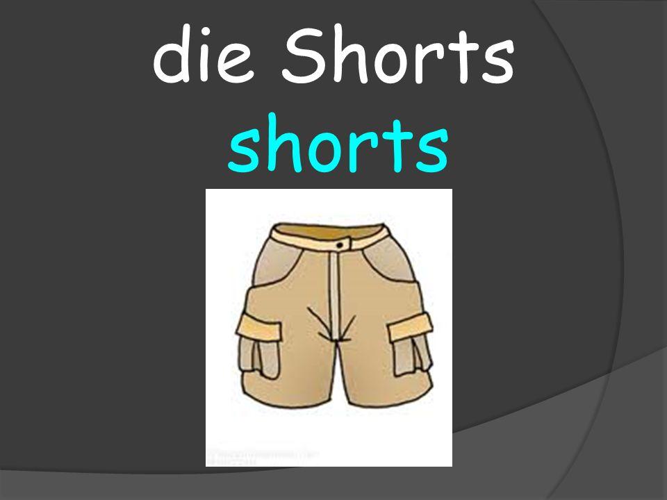 shorts die Shorts