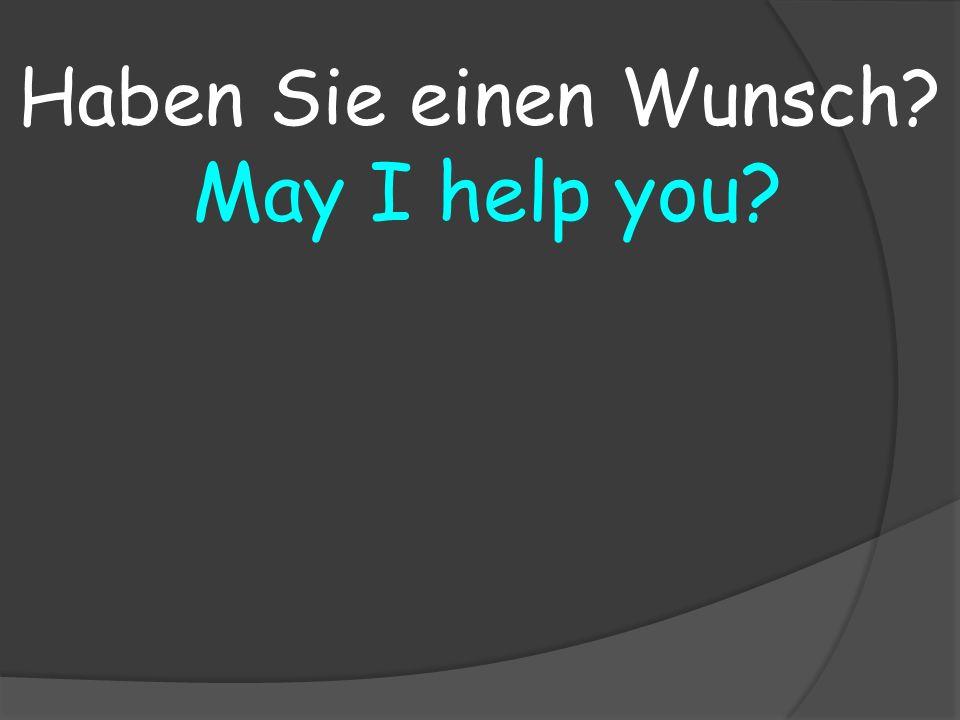 May I help you Haben Sie einen Wunsch