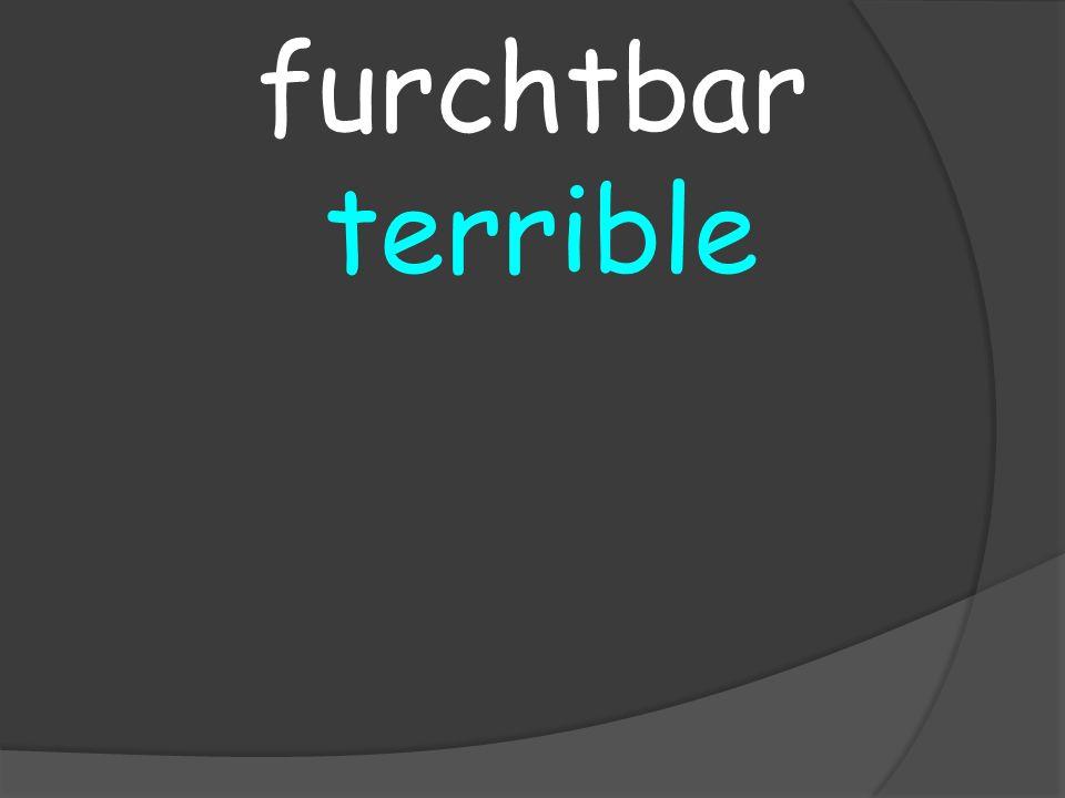 terrible furchtbar