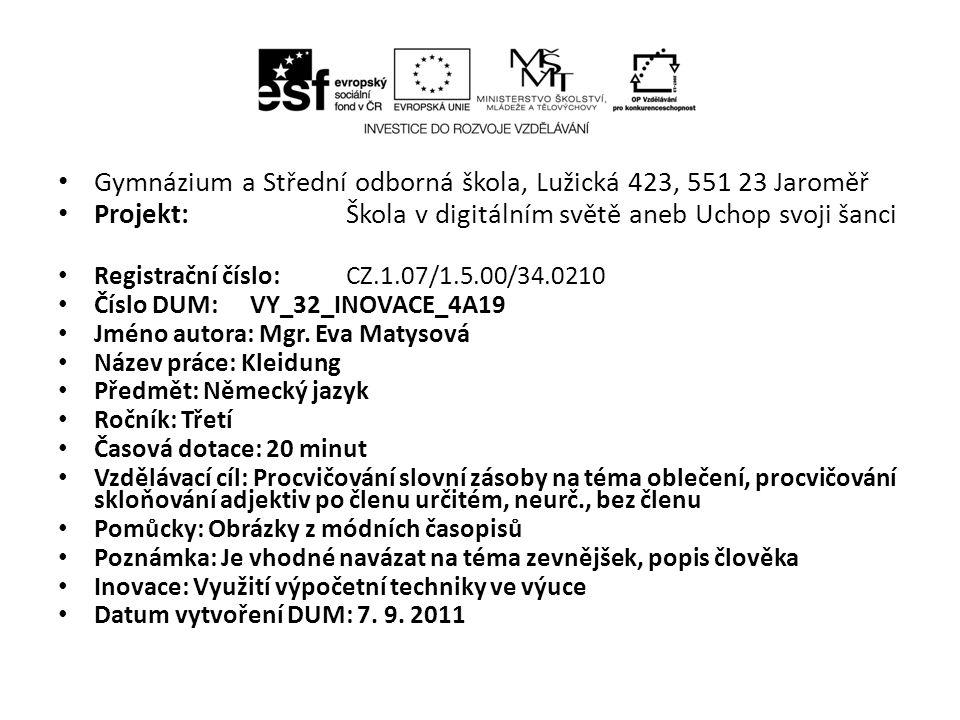 Gymnázium a Střední odborná škola, Lužická 423, 551 23 Jaroměř Projekt: Škola v digitálním světě aneb Uchop svoji šanci Registrační číslo: CZ.1.07/1.5.00/34.0210 Číslo DUM: VY_32_INOVACE_4A19 Jméno autora: Mgr.