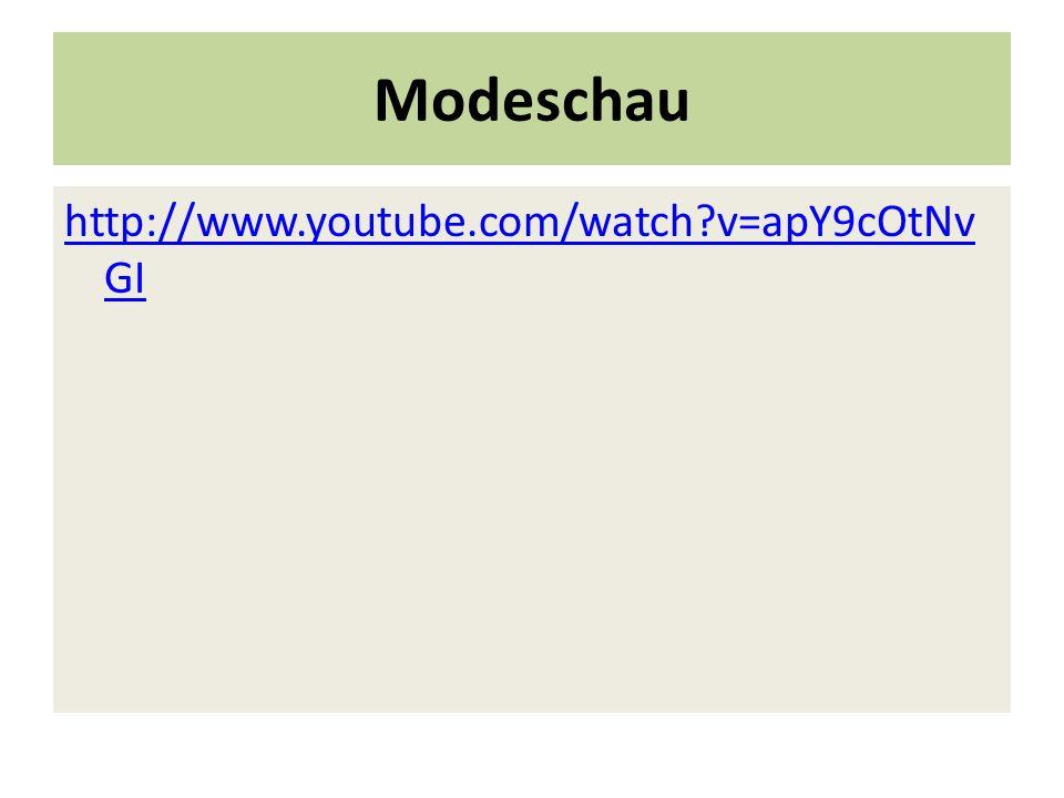 Modeschau http://www.youtube.com/watch?v=apY9cOtNv GI