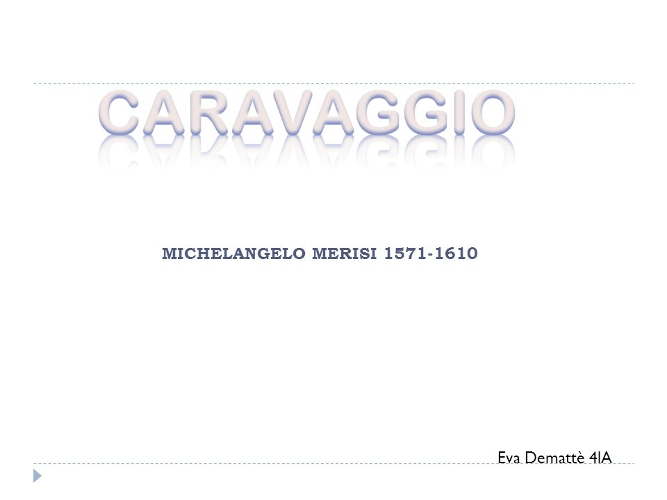 MICHELANGELO MERISI 1571-1610 Eva Demattè 4lA