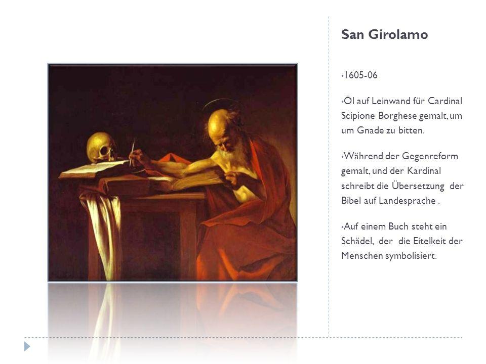 San Girolamo 1605-06 Öl auf Leinwand für Cardinal Scipione Borghese gemalt, um um Gnade zu bitten. Während der Gegenreform gemalt, und der Kardinal sc
