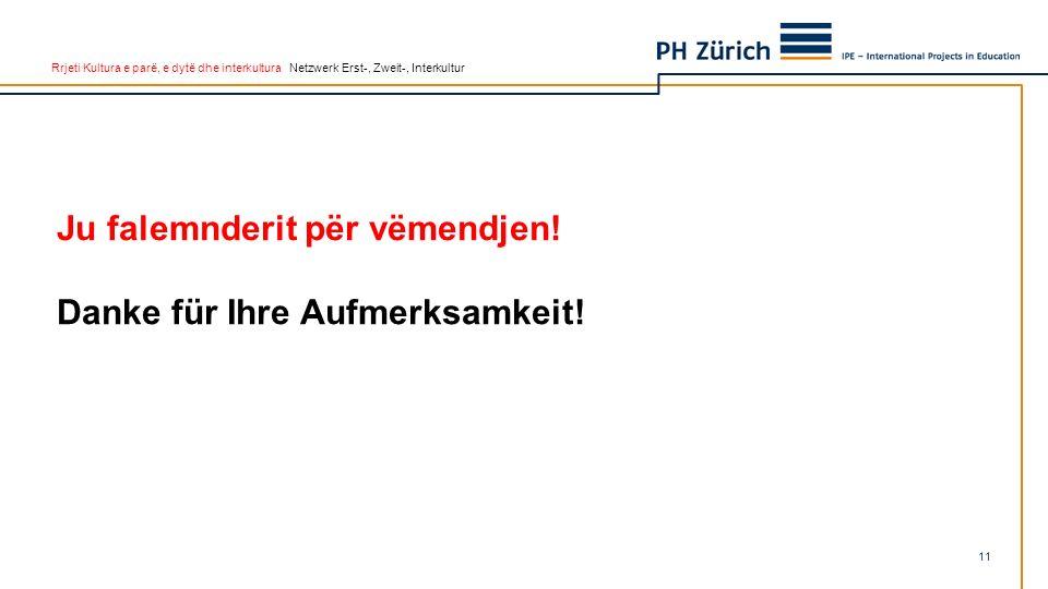 Rrjeti Kultura e parë, e dytë dhe interkultura Netzwerk Erst-, Zweit-, Interkultur Ju falemnderit për vëmendjen.