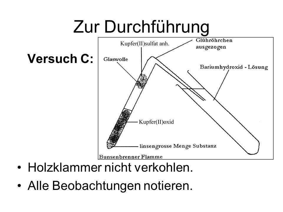 Zur Durchführung Versuch C: Holzklammer nicht verkohlen. Alle Beobachtungen notieren.