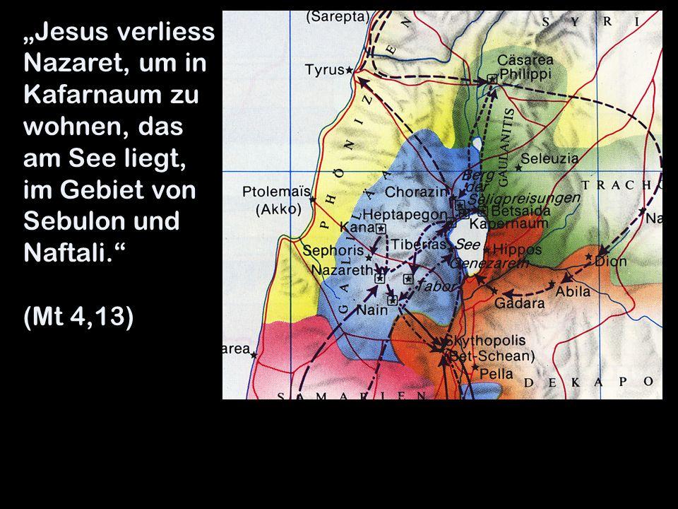 Jesus verliess Nazaret, um in Kafarnaum zu wohnen, das am See liegt, im Gebiet von Sebulon und Naftali.