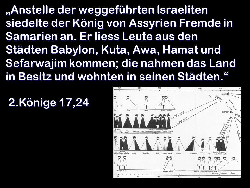 Anstelle der weggeführten Israeliten siedelte der König von Assyrien Fremde in Samarien an.