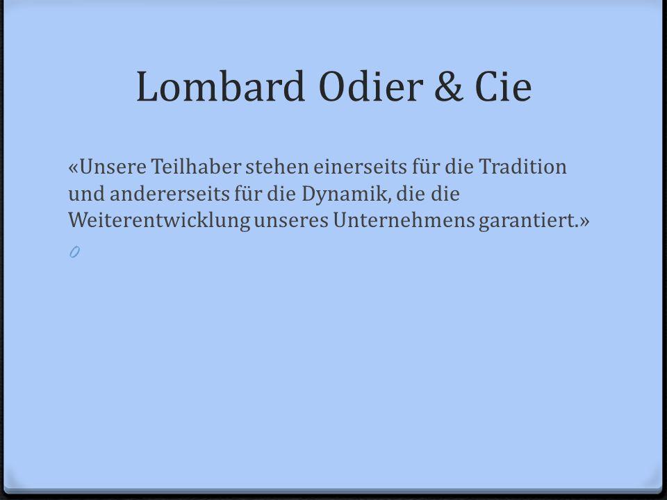 Lombard Odier & Cie «Unsere Teilhaber stehen einerseits für die Tradition und andererseits für die Dynamik, die die Weiterentwicklung unseres Unterneh