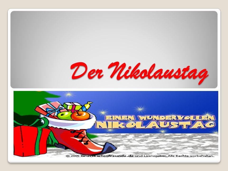 Der Nikolaustag ist ein Gedenktag zu Ehren des heiligen Nikolaus, Bischof von Myra, der (vermutlich) am 6.